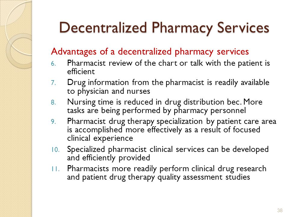 Decentralized Pharmacy Services Advantages of a decentralized pharmacy services 6.