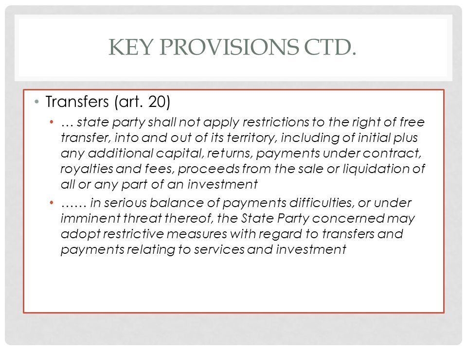KEY PROVISIONS CTD. Transfers (art. 20) … state party shall not apply restrictions to the right of free transfer, into and out of its territory, inclu