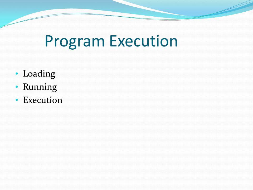 Program Execution Loading Running Execution