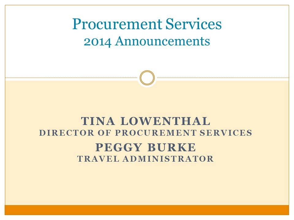 TINA LOWENTHAL DIRECTOR OF PROCUREMENT SERVICES PEGGY BURKE TRAVEL ADMINISTRATOR Procurement Services 2014 Announcements