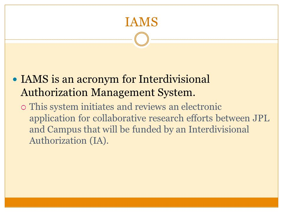 IAMS IAMS is an acronym for Interdivisional Authorization Management System.