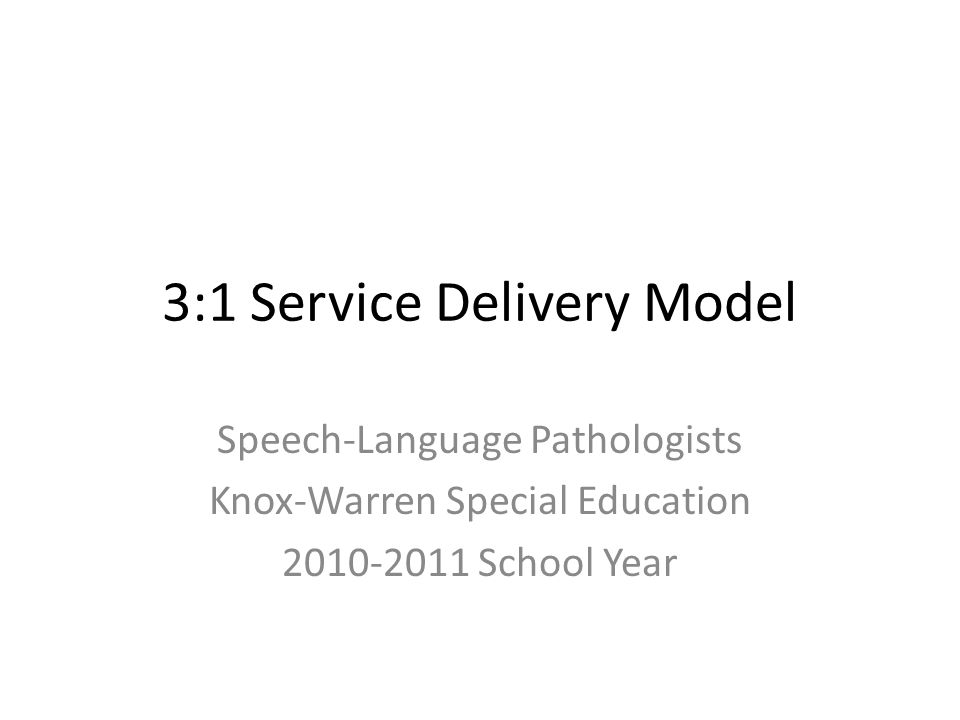 3:1 Service Delivery Model Speech-Language Pathologists Knox-Warren Special Education 2010-2011 School Year