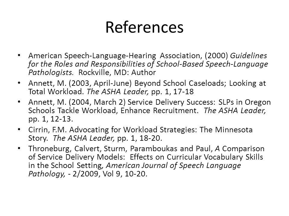 References American Speech-Language-Hearing Association, (2000) Guidelines for the Roles and Responsibilities of School-Based Speech-Language Patholog
