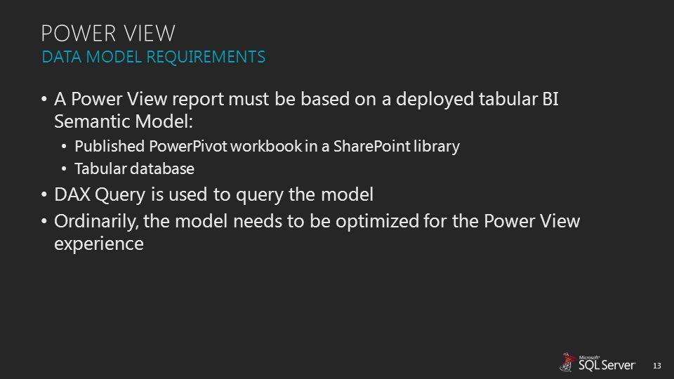 POWER VIEW A Power View report must be based on a deployed tabular BI Semantic Model: Published PowerPivot workbook in a SharePoint library Tabular da