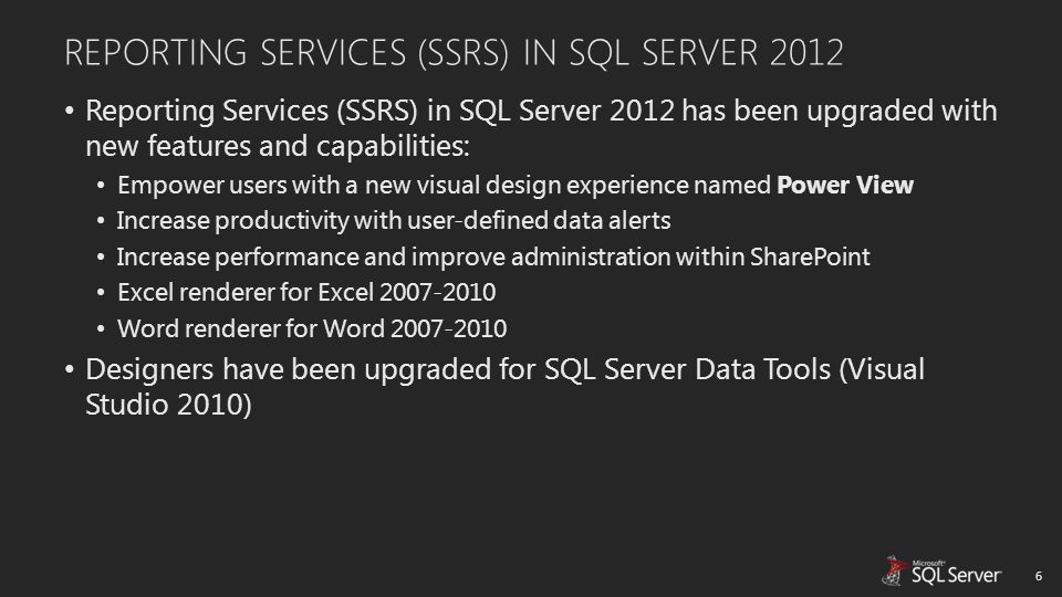 REPORTING SERVICES (SSRS) IN SQL SERVER 2012 Reporting Services (SSRS) in SQL Server 2012 has been upgraded with new features and capabilities: Empowe