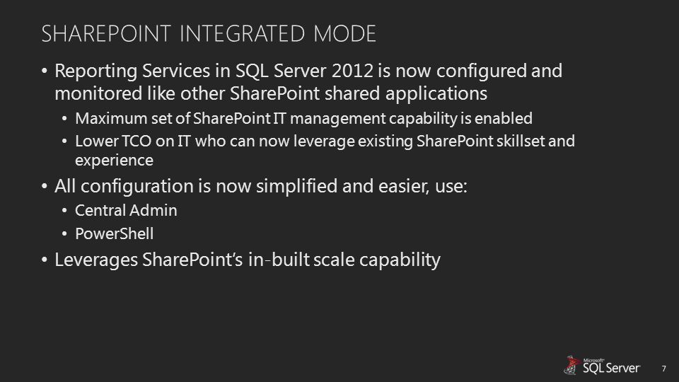 SHAREPOINT INTEGRATED MODE Reporting Services in SQL Server 2012 is now configured and monitored like other SharePoint shared applications Maximum set