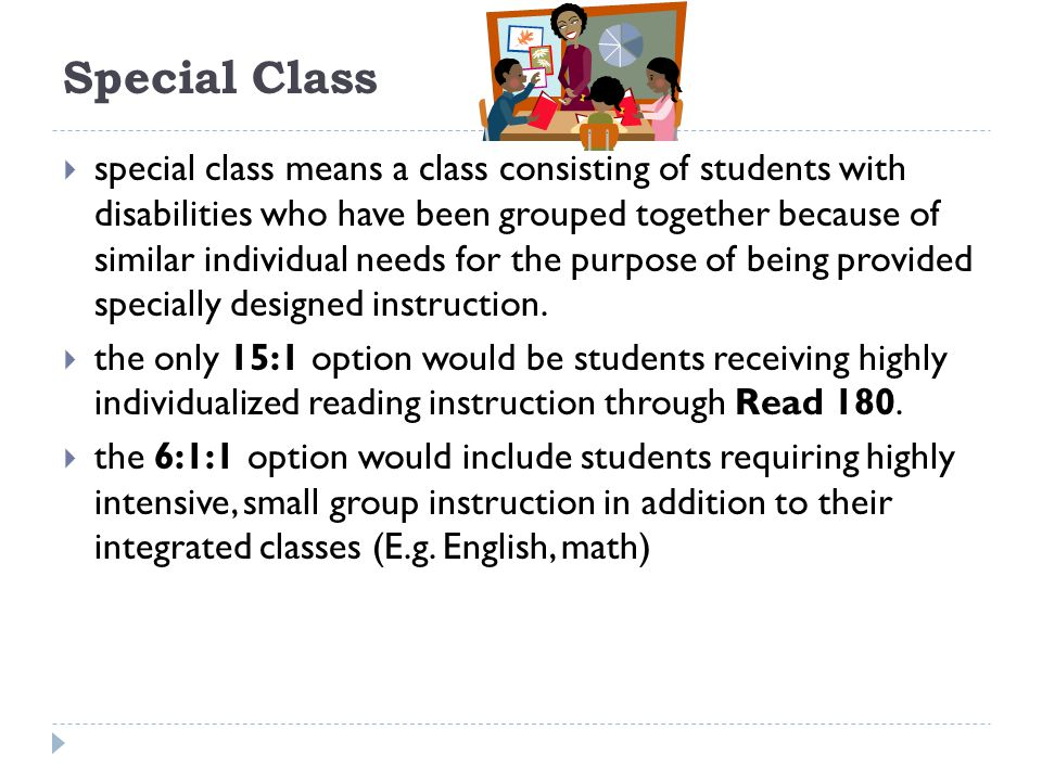 Special Class special class means a class consisting of students with disabilities who have been grouped together because of similar individual needs for the purpose of being provided specially designed instruction.