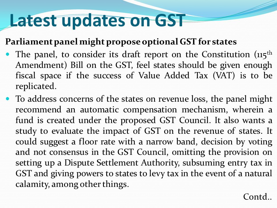 Latest updates on GST Parliament panel might propose optional GST for states The panel, to consider its draft report on the Constitution (115 th Amend