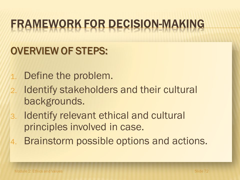 OVERVIEW OF STEPS: 1. Define the problem. 2. Identify stakeholders and their cultural backgrounds. 3. Identify relevant ethical and cultural principle