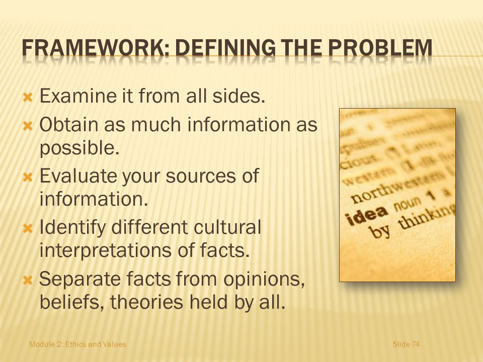 Examine it from all sides. Obtain as much information as possible. Evaluate your sources of information. Identify different cultural interpretations o