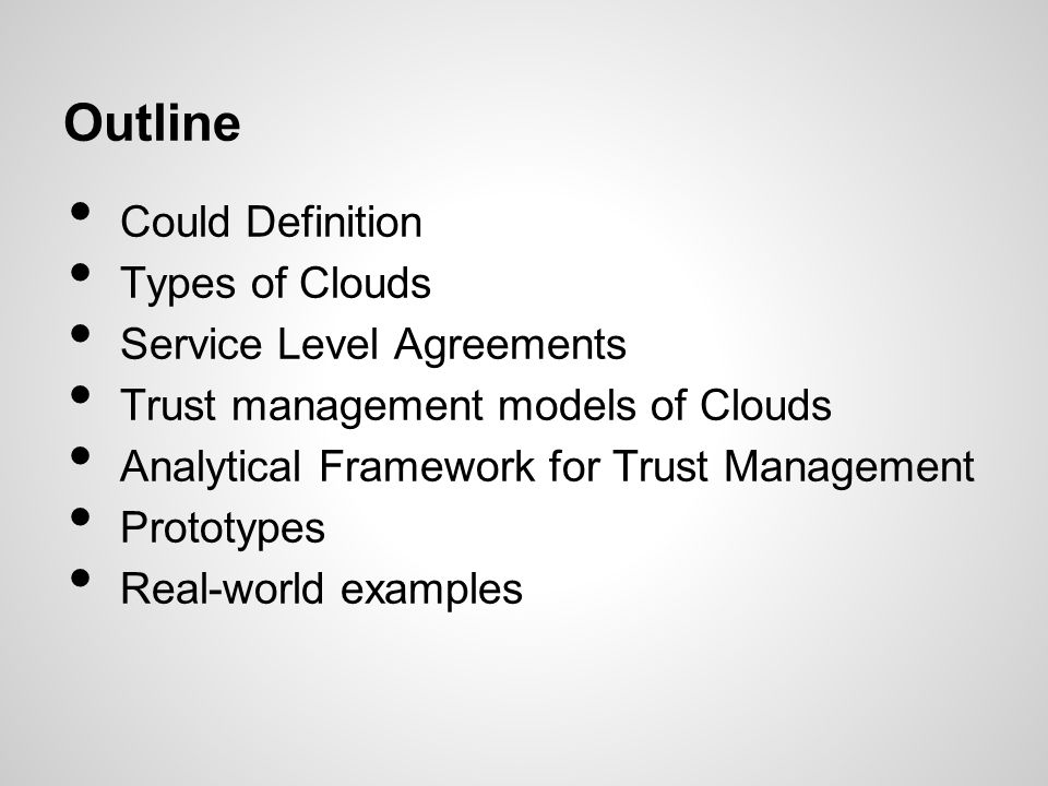 Outline Could Definition Types of Clouds Service Level Agreements Trust management models of Clouds Analytical Framework for Trust Management Prototyp