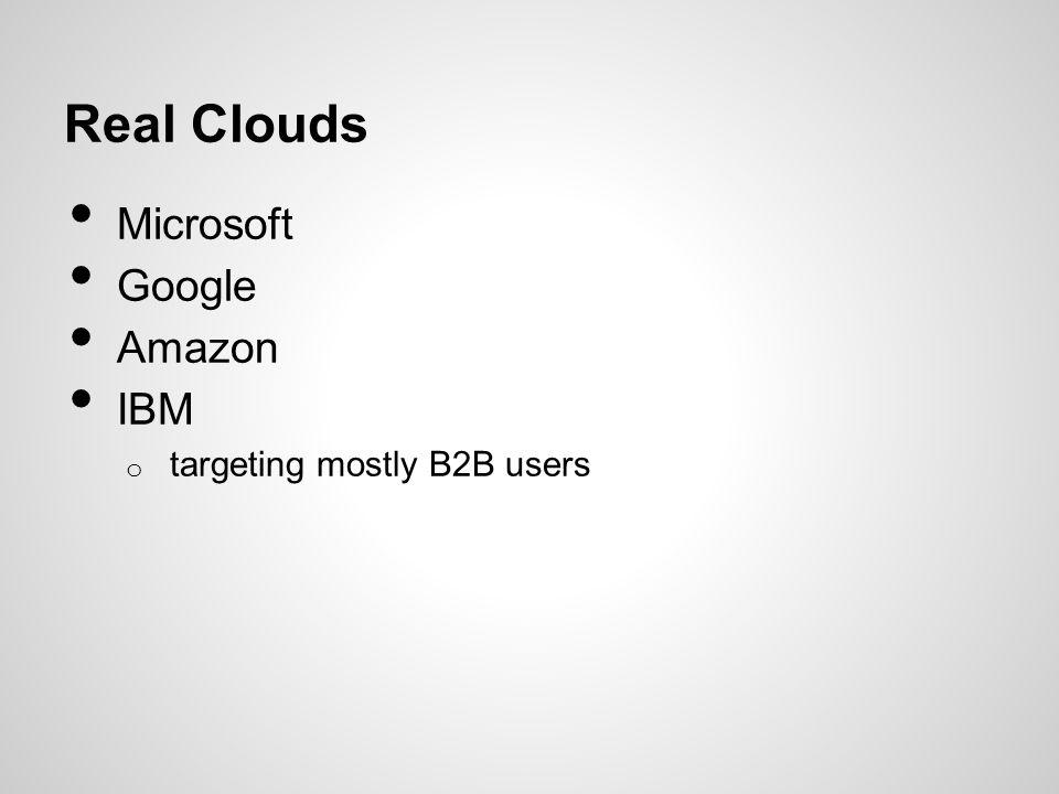 Real Clouds Microsoft Google Amazon IBM o targeting mostly B2B users