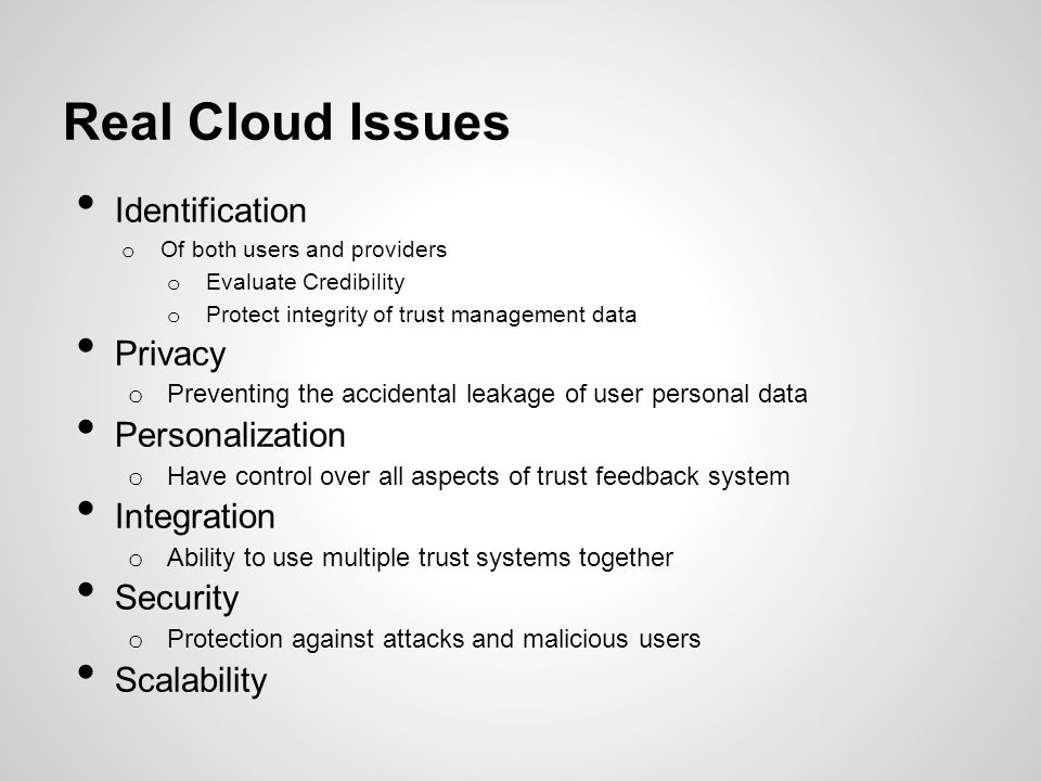 Real Cloud Issues Identification o Of both users and providers o Evaluate Credibility o Protect integrity of trust management data Privacy o Preventin