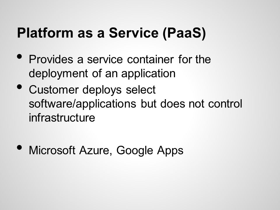 Software as a Service (SaaS) Service provider provides all services and the user provides content User has no control over software or infrastructure Google Docs and Facebook