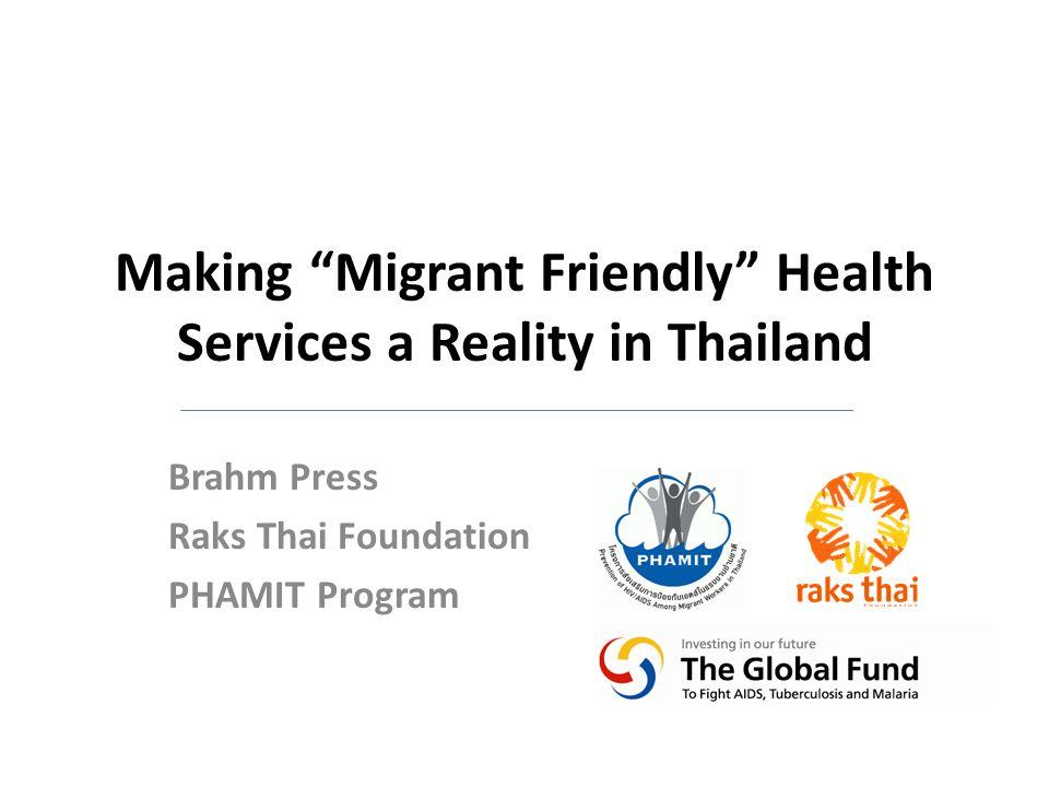 Making Migrant Friendly Health Services a Reality in Thailand Brahm Press Raks Thai Foundation PHAMIT Program