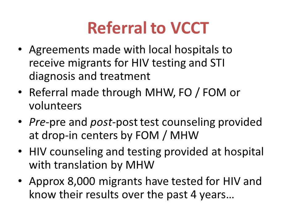 Referral to VCCT Agreements made with local hospitals to receive migrants for HIV testing and STI diagnosis and treatment Referral made through MHW, F