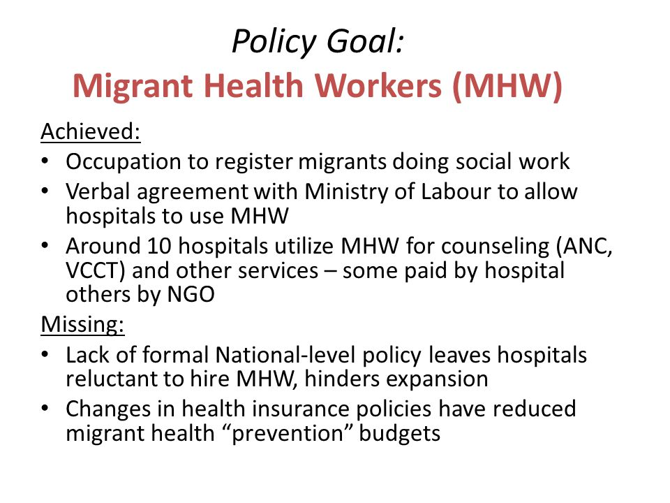 Policy Goal: Migrant Health Workers (MHW) Achieved: Occupation to register migrants doing social work Verbal agreement with Ministry of Labour to allo