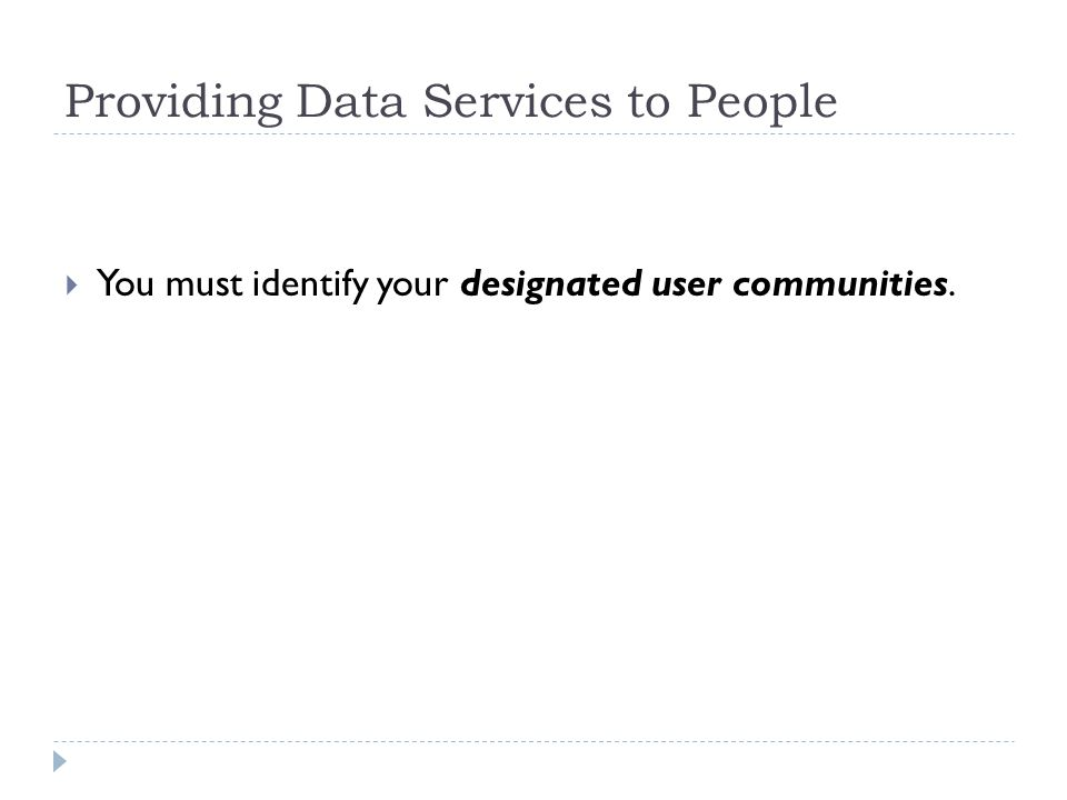 Providing Data Services to People You must identify your designated user communities.