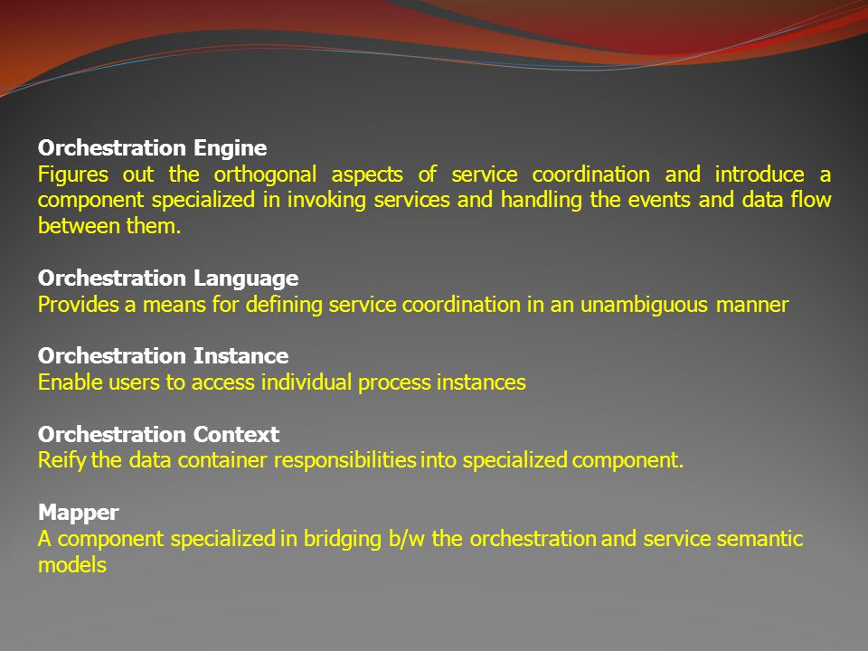 Orchestration Engine Figures out the orthogonal aspects of service coordination and introduce a component specialized in invoking services and handlin