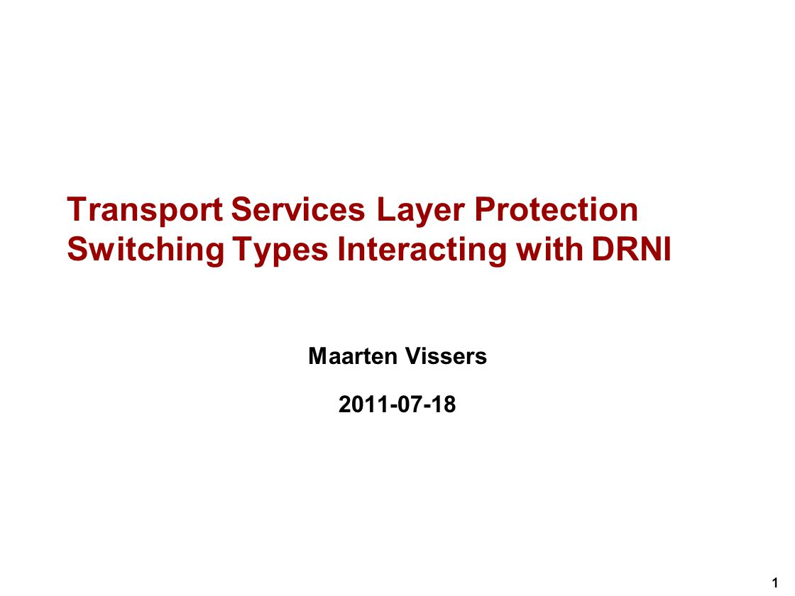 1 Transport Services Layer Protection Switching Types Interacting with DRNI Maarten Vissers 2011-07-18