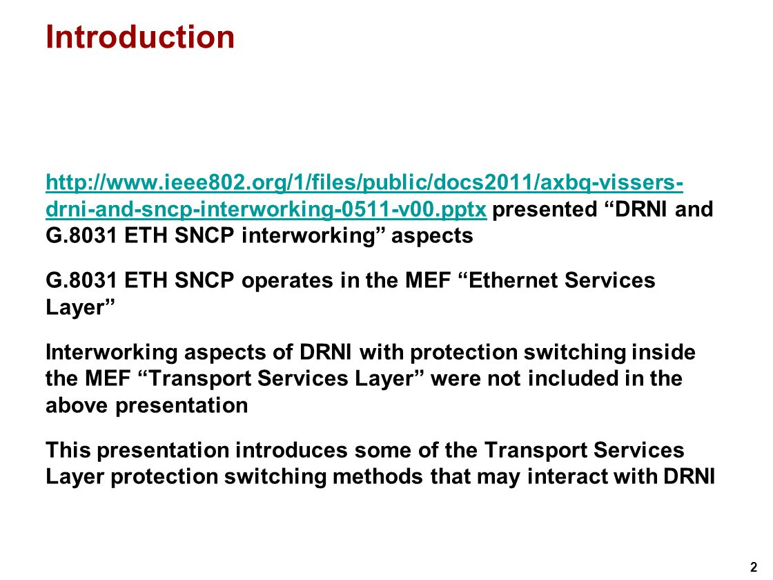 2 Introduction http://www.ieee802.org/1/files/public/docs2011/axbq-vissers- drni-and-sncp-interworking-0511-v00.pptxhttp://www.ieee802.org/1/files/pub
