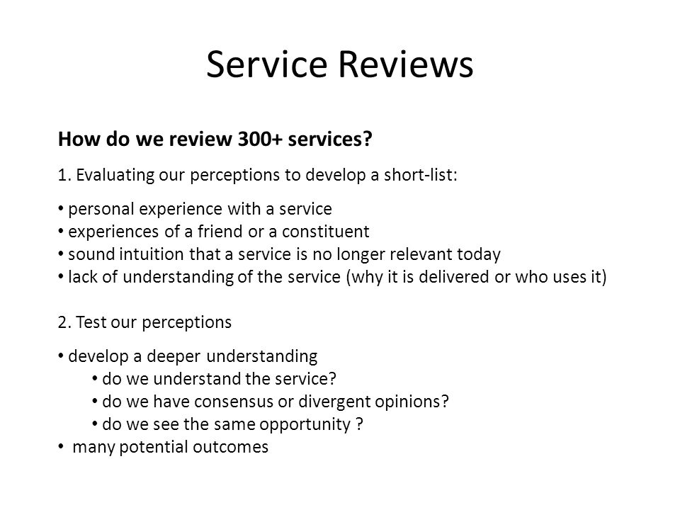 Service Reviews How do we review 300+ services? 1. Evaluating our perceptions to develop a short-list: personal experience with a service experiences