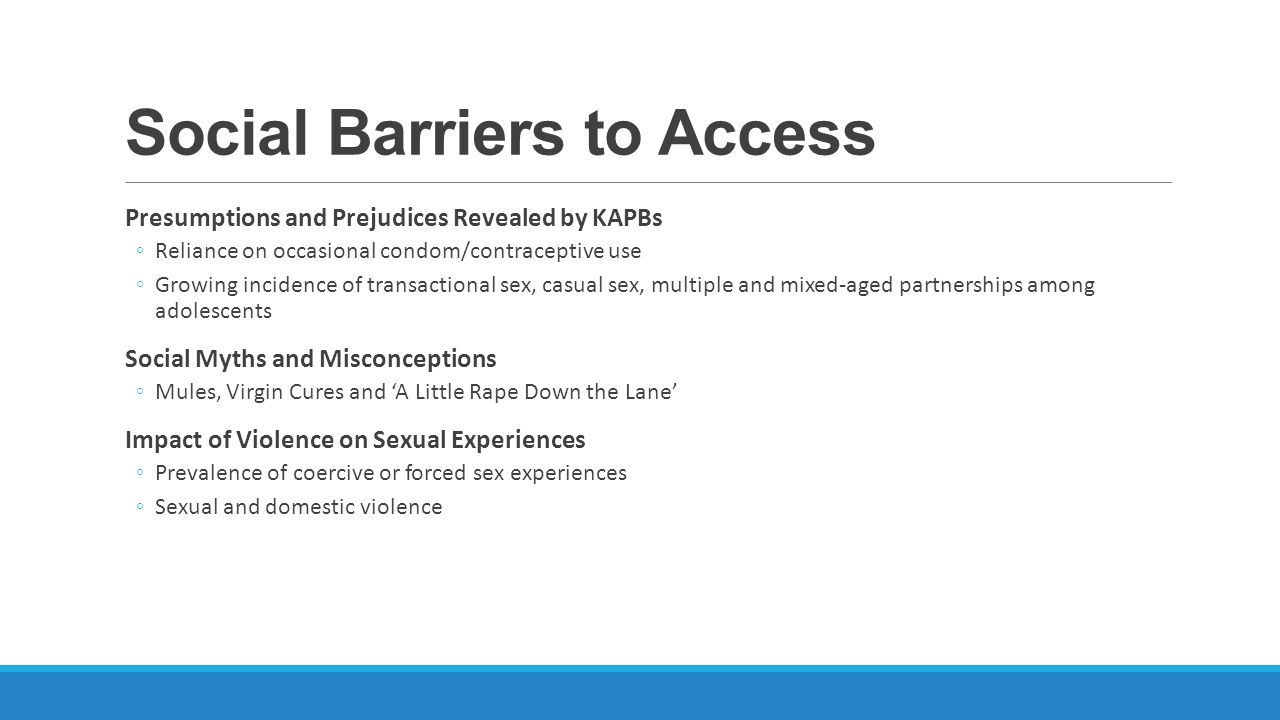 Social Barriers to Access Presumptions and Prejudices Revealed by KAPBs Reliance on occasional condom/contraceptive use Growing incidence of transacti