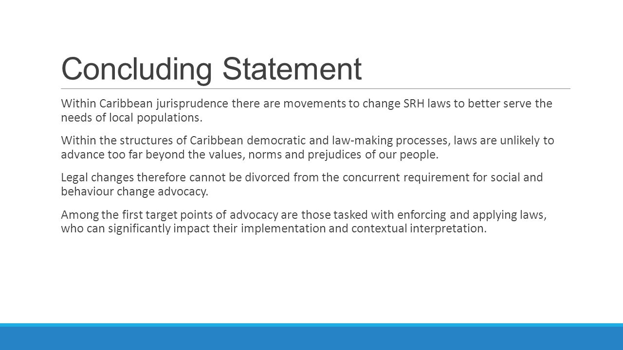 Concluding Statement Within Caribbean jurisprudence there are movements to change SRH laws to better serve the needs of local populations.