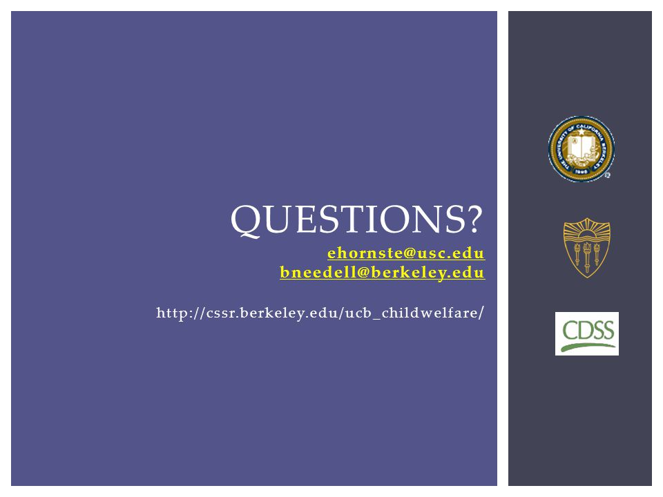 QUESTIONS ehornste@usc.edu bneedell@berkeley.edu http://cssr.berkeley.edu/ucb_childwelfare /