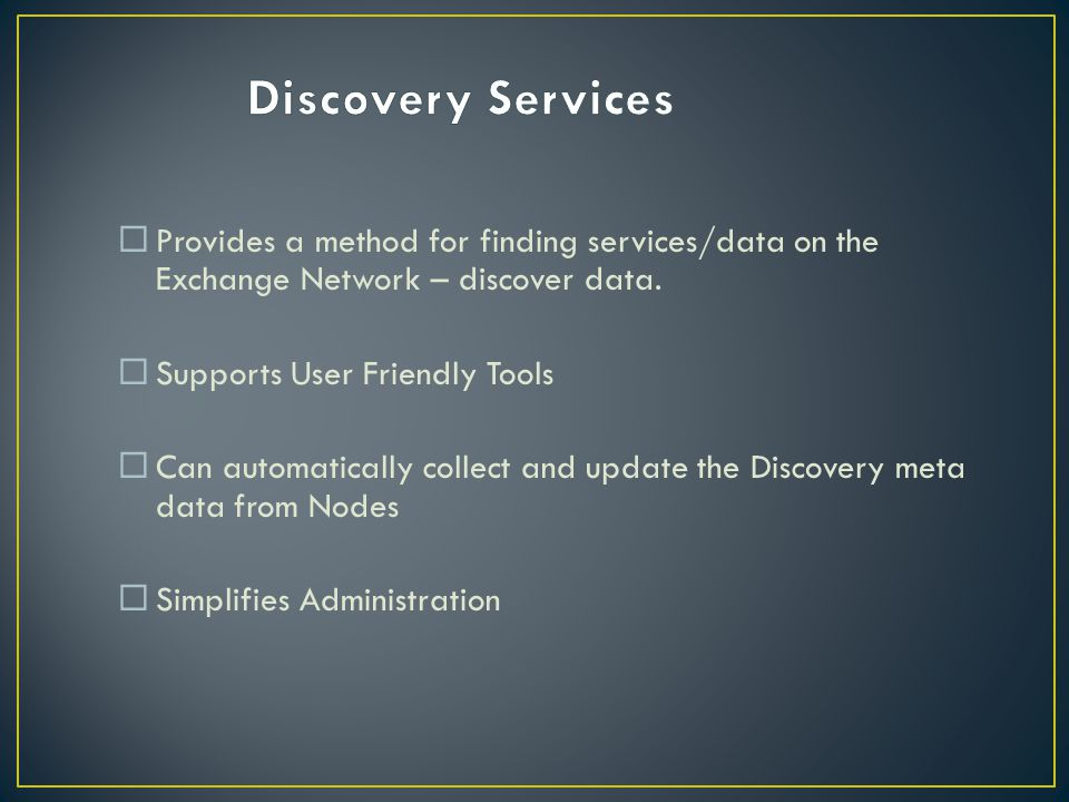 Provides a method for finding services/data on the Exchange Network – discover data.
