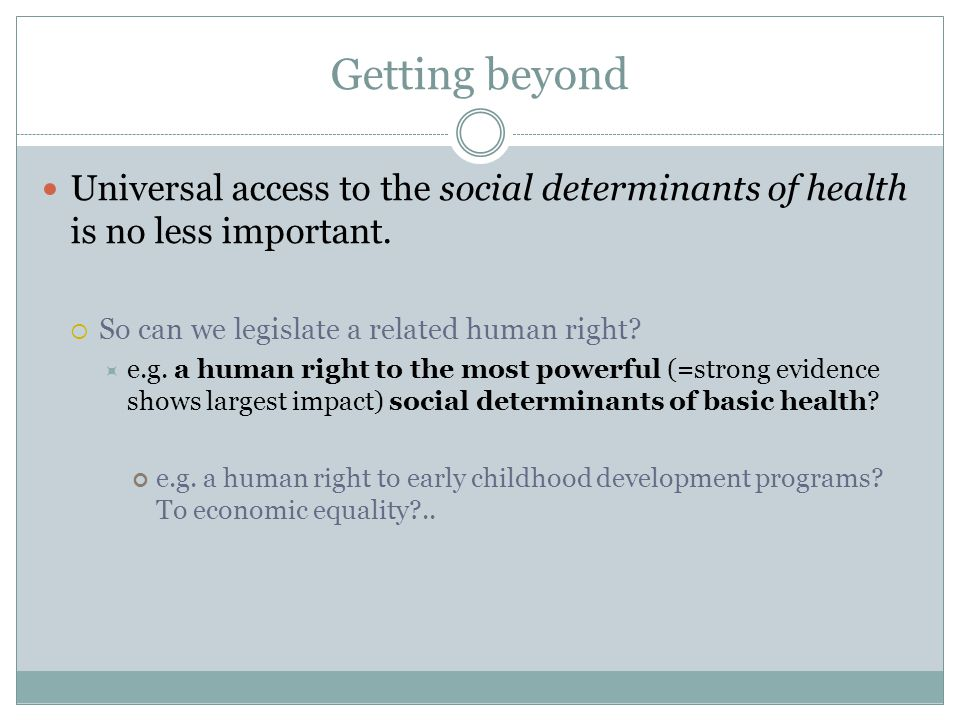 Getting beyond Universal access to the social determinants of health is no less important.