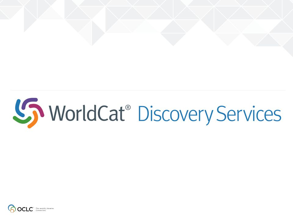 Available to any library with a FirstSearch subscription in March 2014 What is WorldCat Discovery Services.