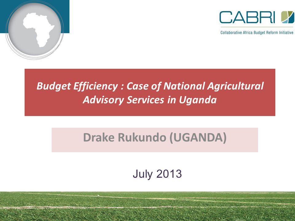 Budget Efficiency : Case of National Agricultural Advisory Services in Uganda Drake Rukundo (UGANDA) July 2013
