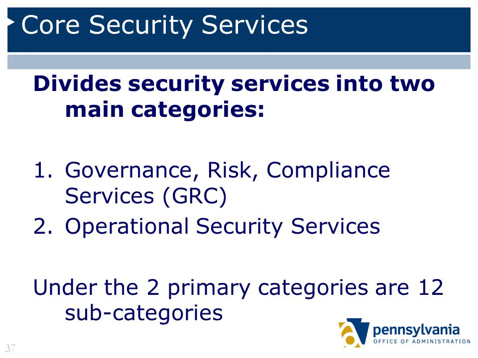 Divides security services into two main categories: 1.Governance, Risk, Compliance Services (GRC) 2.Operational Security Services Under the 2 primary