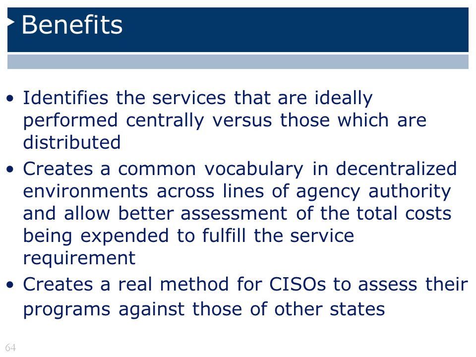 Benefits Identifies the services that are ideally performed centrally versus those which are distributed Creates a common vocabulary in decentralized