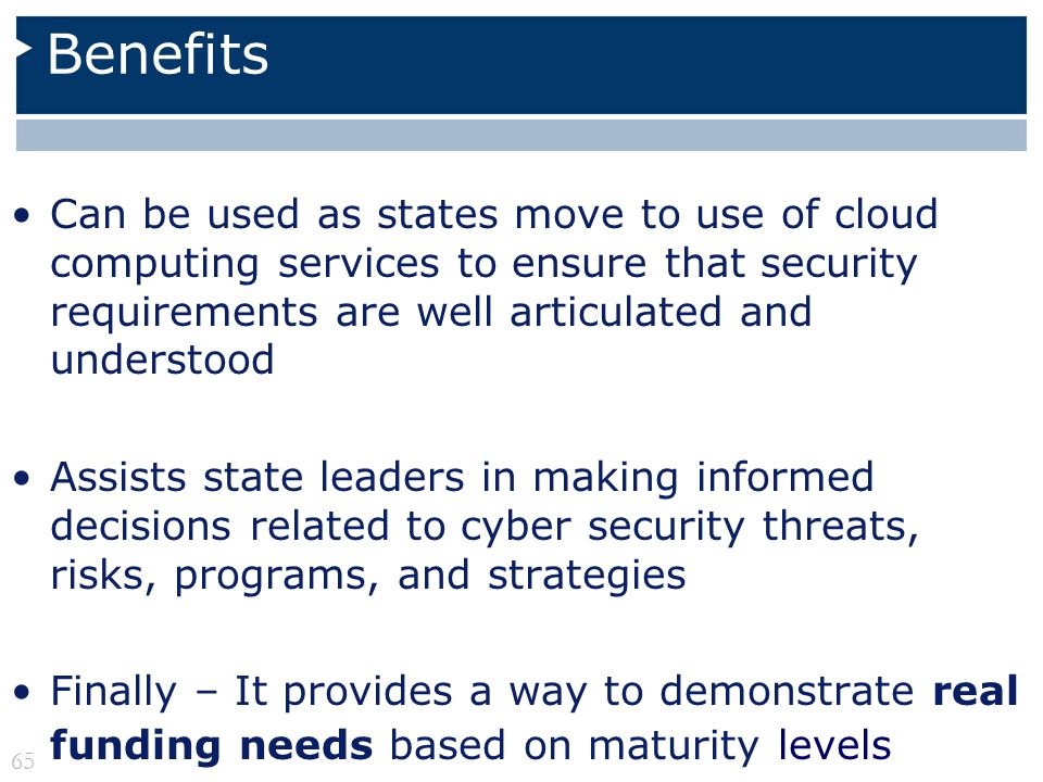 Benefits Can be used as states move to use of cloud computing services to ensure that security requirements are well articulated and understood Assist