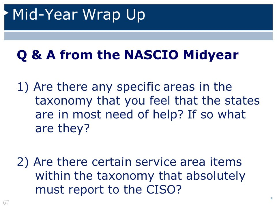 Mid-Year Wrap Up Q & A from the NASCIO Midyear 1) Are there any specific areas in the taxonomy that you feel that the states are in most need of help?