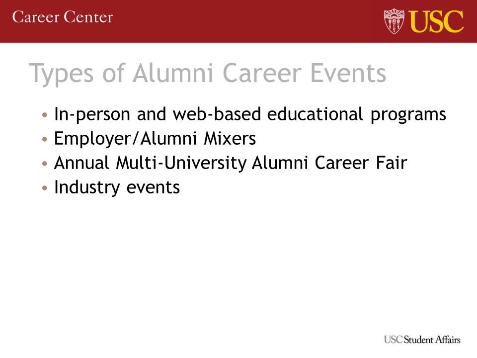 Types of Alumni Career Events In-person and web-based educational programs Employer/Alumni Mixers Annual Multi-University Alumni Career Fair Industry events