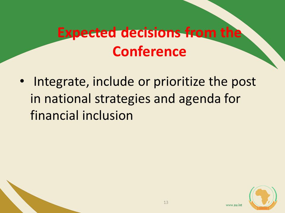 Expected decisions from the Conference Integrate, include or prioritize the post in national strategies and agenda for financial inclusion 13