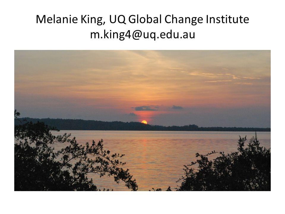 Melanie King, UQ Global Change Institute m.king4@uq.edu.au