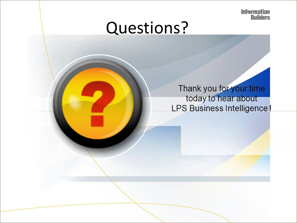 Questions? Thank you for your time today to hear about LPS Business Intelligence !
