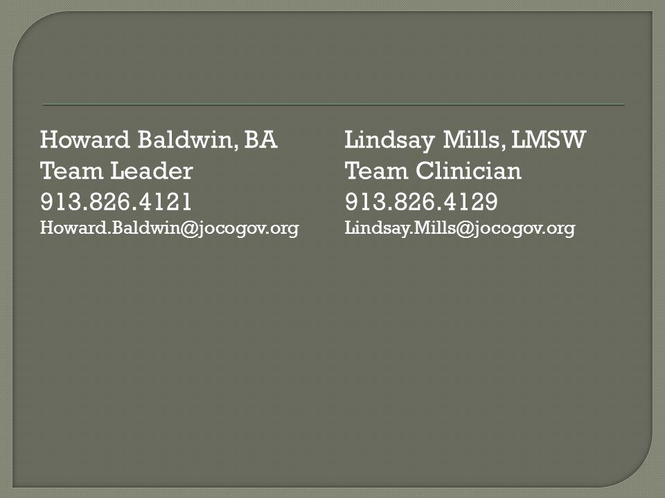 Howard Baldwin, BA Team Leader 913.826.4121 Howard.Baldwin@jocogov.org Lindsay Mills, LMSW Team Clinician 913.826.4129 Lindsay.Mills@jocogov.org