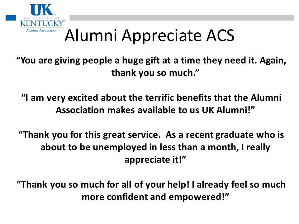 Alumni Appreciate ACS You are giving people a huge gift at a time they need it.