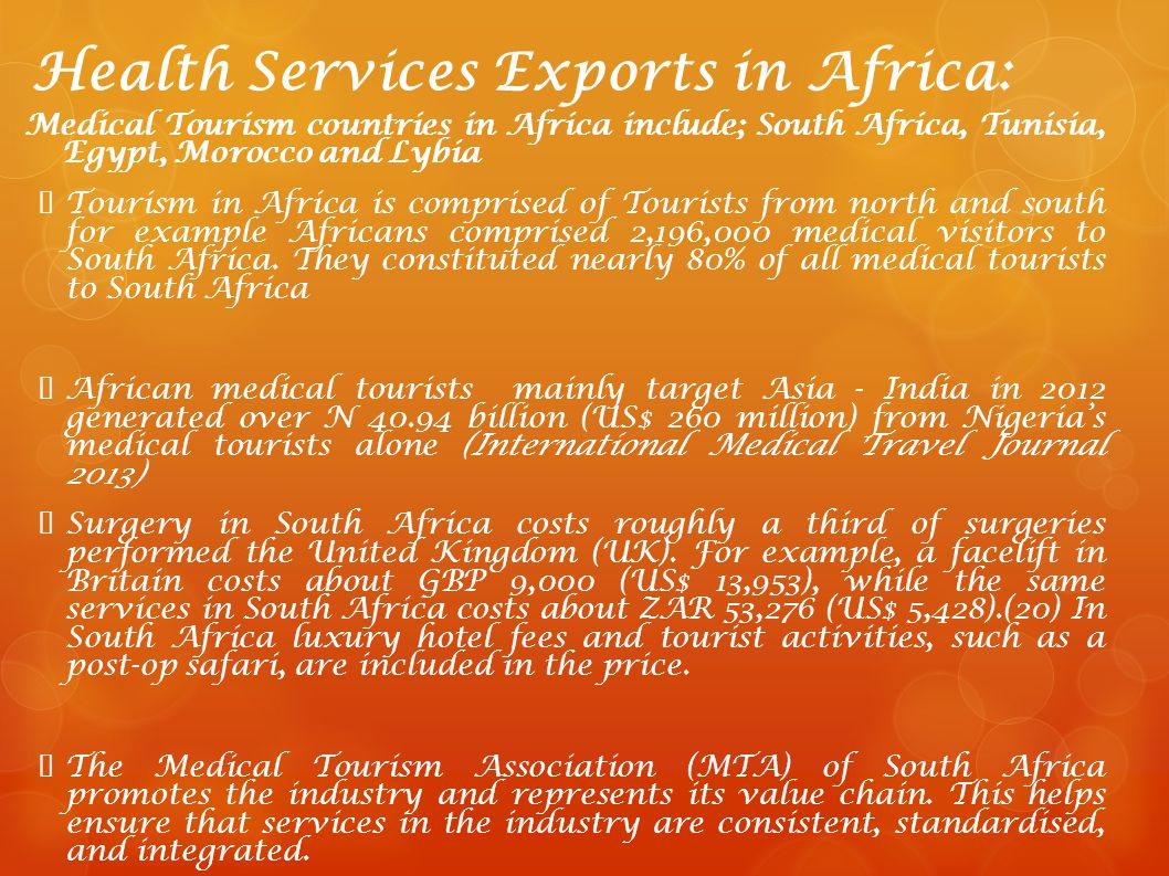 Health Services Exports in Africa: Medical Tourism countries in Africa include; South Africa, Tunisia, Egypt, Morocco and Lybia Tourism in Africa is c