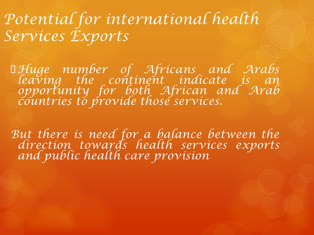 Potential for international health Services Exports Huge number of Africans and Arabs leaving the continent indicate is an opportunity for both Africa