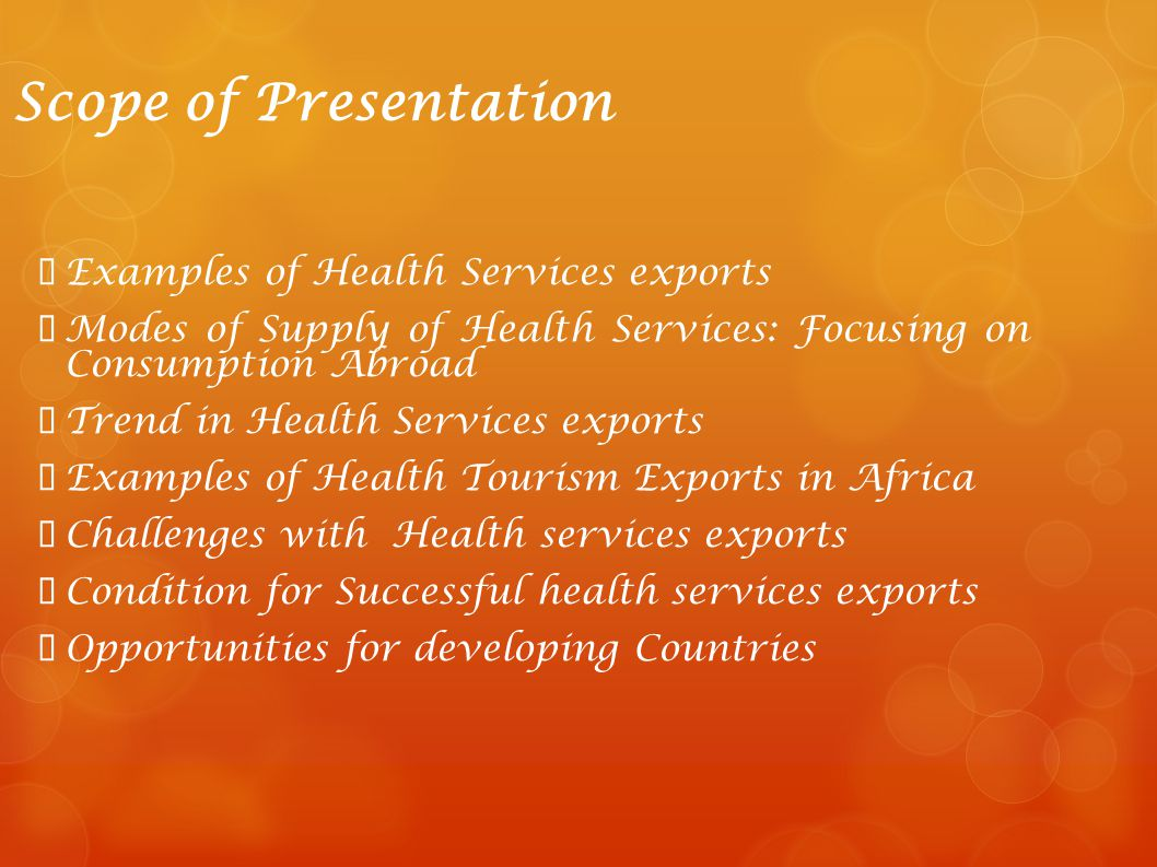 Scope of Presentation Examples of Health Services exports Modes of Supply of Health Services: Focusing on Consumption Abroad Trend in Health Services