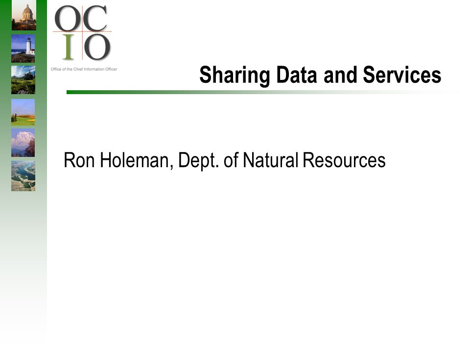 Sharing Data and Services Ron Holeman, Dept. of Natural Resources