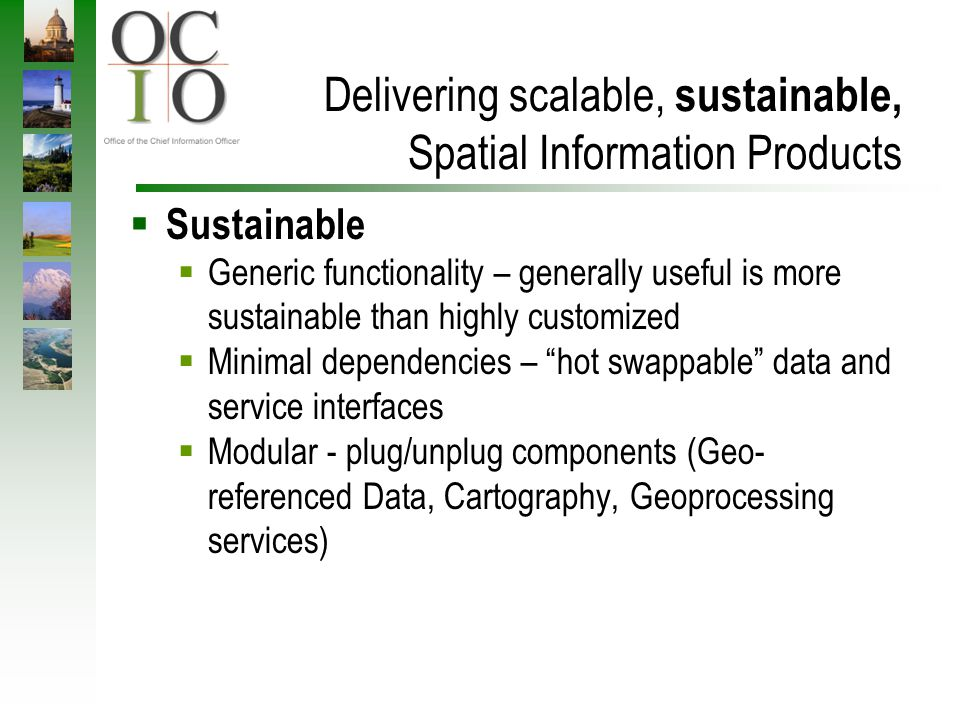 Delivering scalable, sustainable, Spatial Information Products Sustainable Generic functionality – generally useful is more sustainable than highly cu
