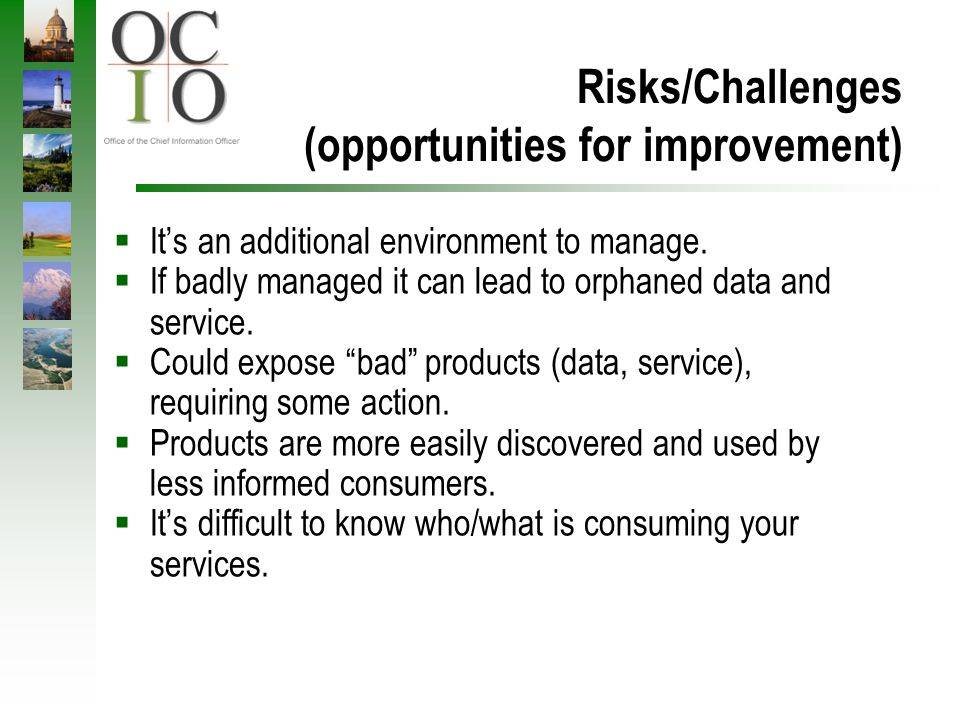 Risks/Challenges (opportunities for improvement) Its an additional environment to manage. If badly managed it can lead to orphaned data and service. C