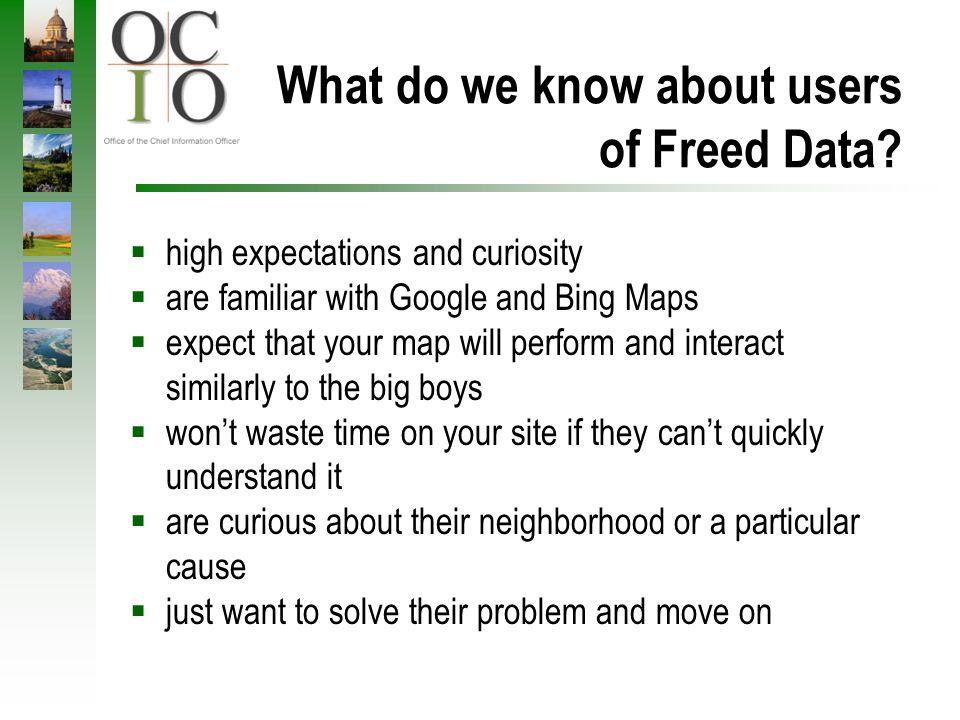 What do we know about users of Freed Data? high expectations and curiosity are familiar with Google and Bing Maps expect that your map will perform an